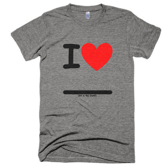 Fill In the Blank Shirts I Heart (FITB) Extra Soft (Tri-Blend)