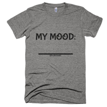 Fill In the Blank Shirts MY MOOD (FITB) Extra Soft (Tri-Blend)