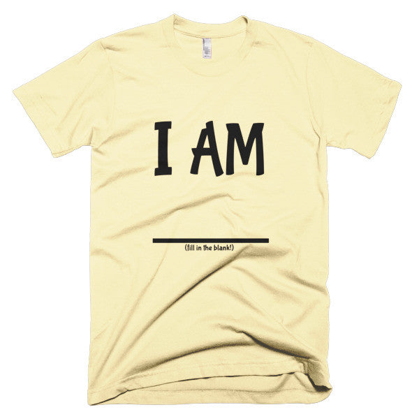Fill In the Blank Shirts I AM (FITB) T-Shirt