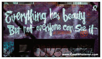 Everything Has Beauty...