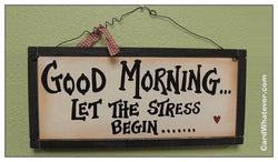 Good Morning... Let The Stress Begin...