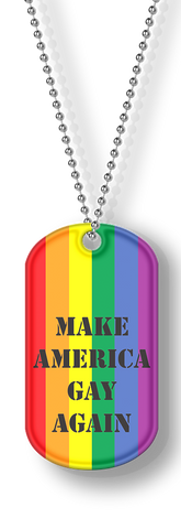 Make America Gay Again Rainbow Dog tag