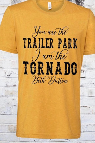 You are the trailer park and I am the Tornado Beth Dutton