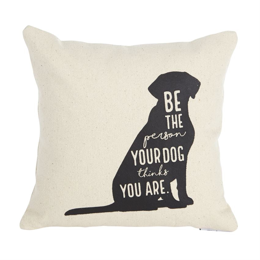 Mud Pie Pillow (Be the person your dog things you are)
