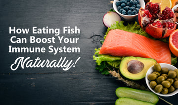 How Eating Fish Can Boost Your Immune System Naturally