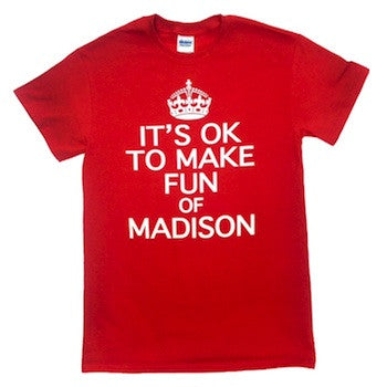 It's Ok to Make Fun of Madison