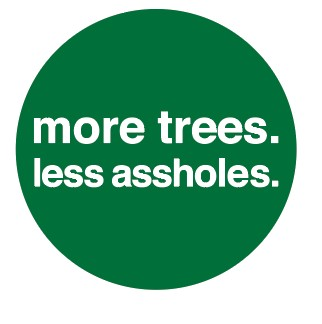 more trees, less assholes - FØLKS Series Tee