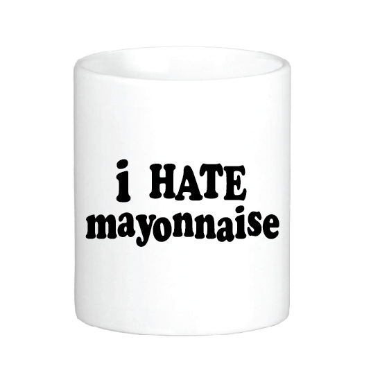 I Hate Mayonnaise Mug