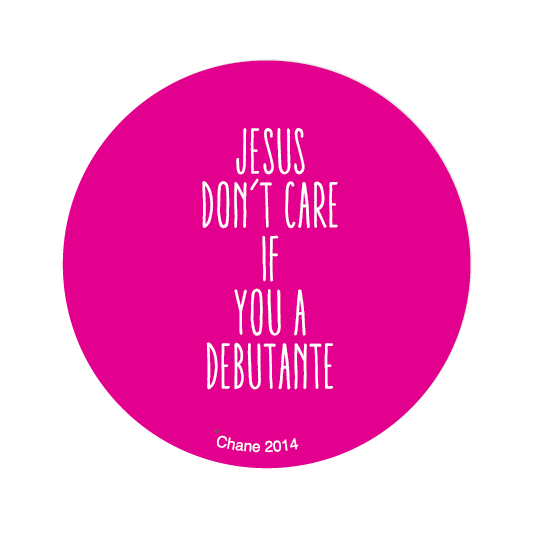 Jesus Don't Care if You a Debutante