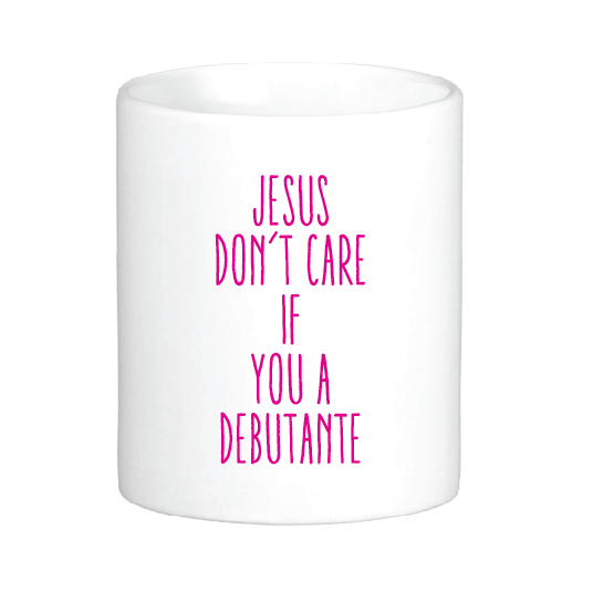 Jesus Don't Care if You a Debutante Mug