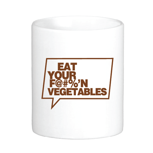 EAT YOUR F@#%'N VEGETABLES! Mug