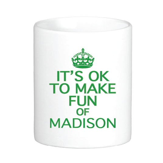 It's Ok to Make Fun of Madison Mug