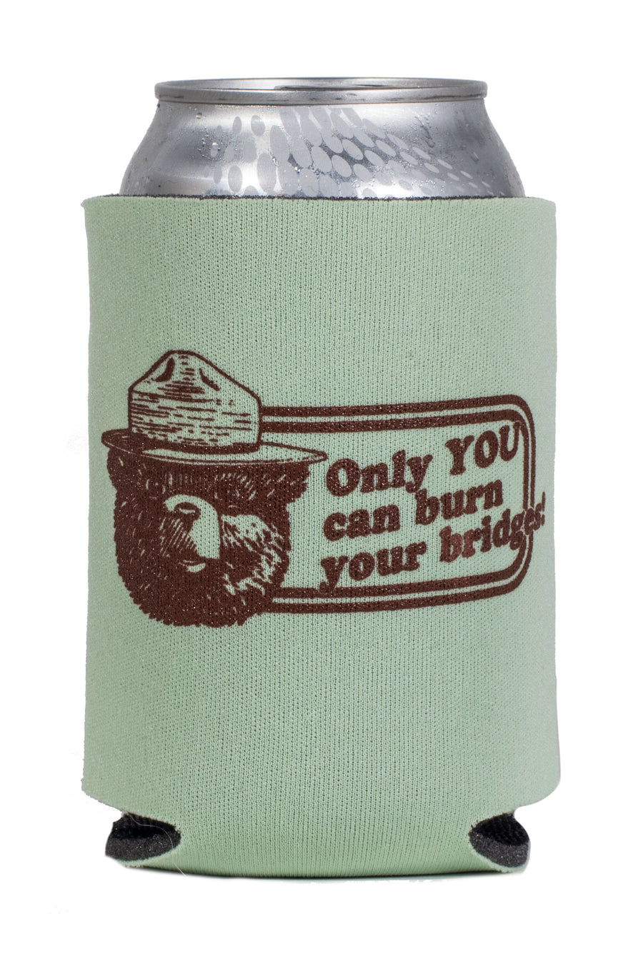 Only YOU Can Burn Your Bridges! Koozie