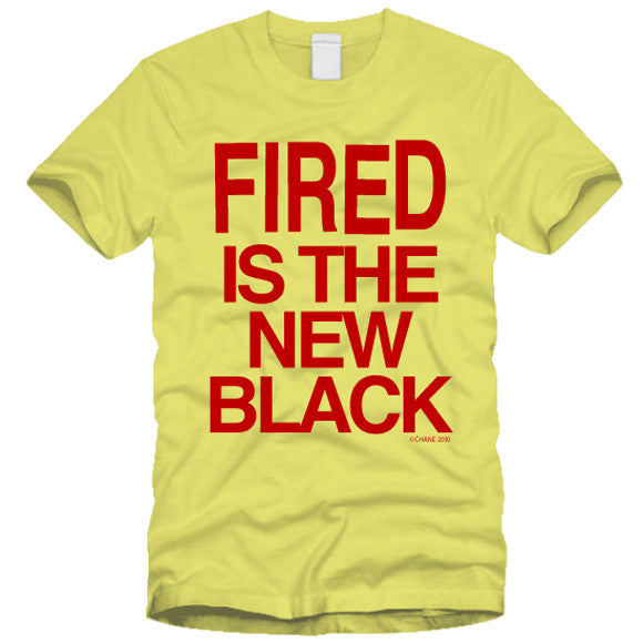 Fired is the New Black