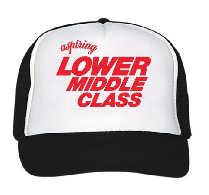 Aspiring Lower Middle Class Trucker Hat