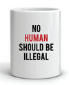 No Human Should Be Illegal Mug