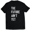 The Future Ain't Yet - FØLKS Series Tee