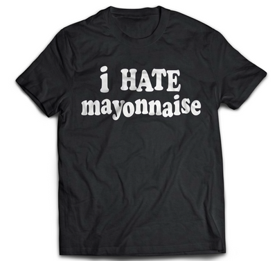 I Hate Mayonnaise