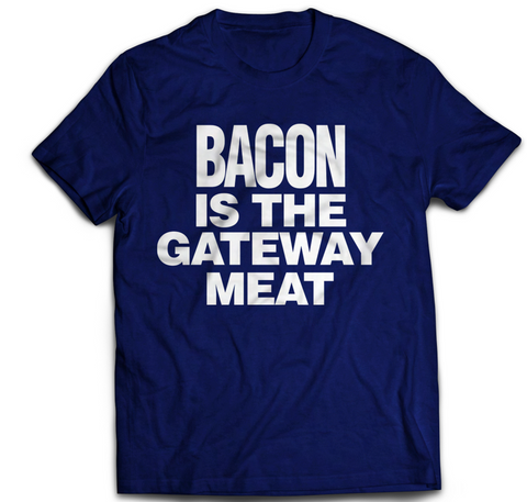 Bacon is the Gateway Meat