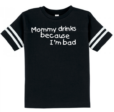Mommy Drinks Because I'm Bad