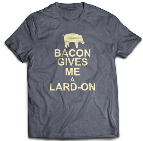 Bacon Gives Me a Lard-On