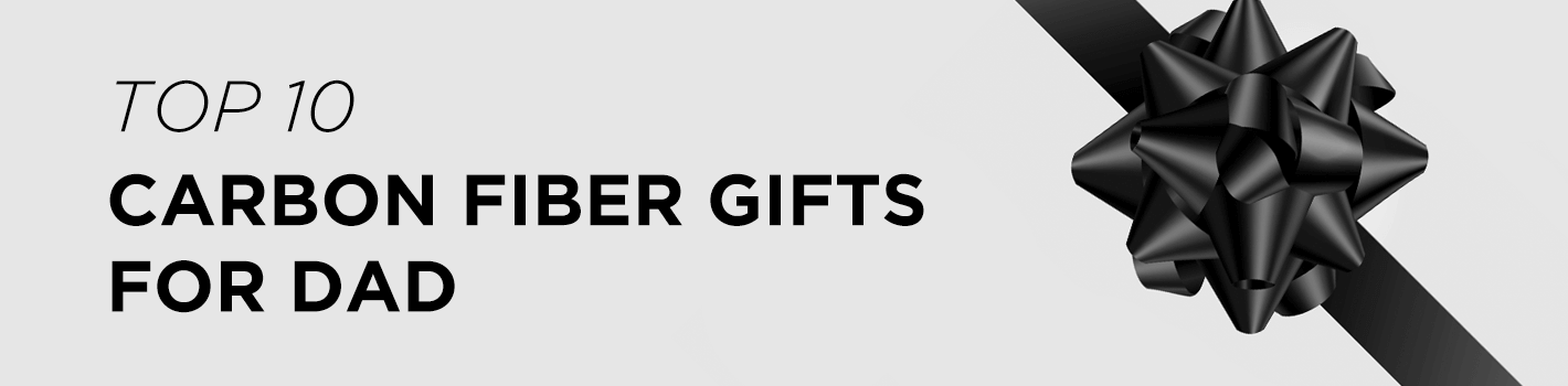 Top 10 Carbon Fiber Gifts for Dad