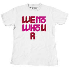 We No Who U R T-shirt