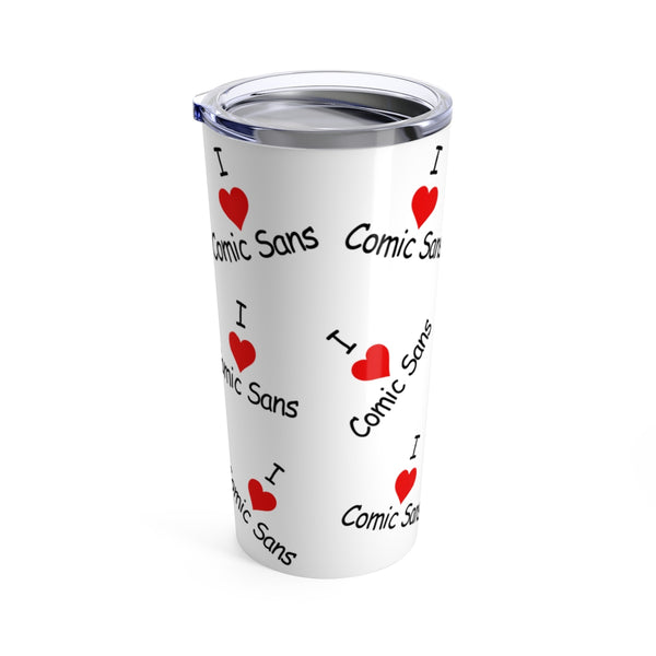 I love Comic sans travel mug 20 oz