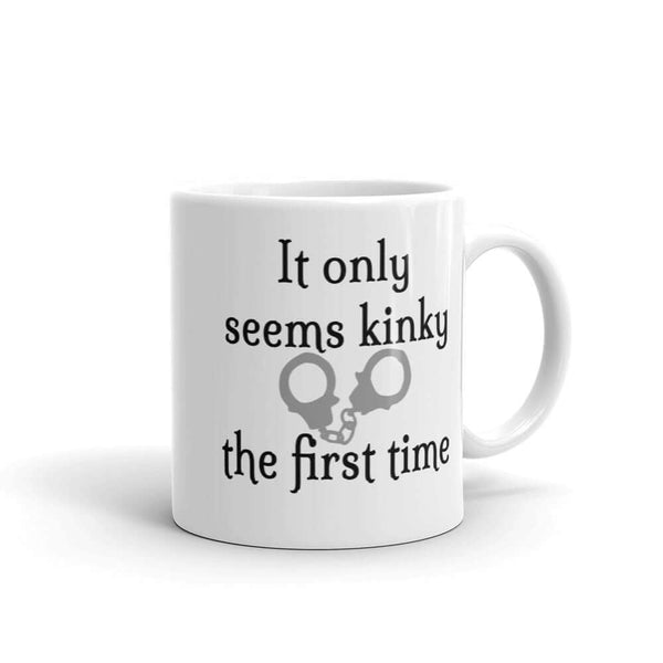 It only seems kinky the first time funny S & M BDSM bondage fetish mug