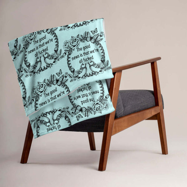 The good news is that we are all fucked funny inappropriate fleece throw blanket. Funny home decor sofa blanket.