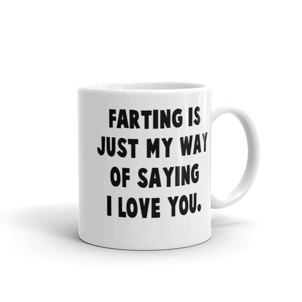 Farting is just my way of saying I love you funny coffee mug