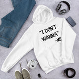 I don't wanna funny self quote Unisex Hoodie