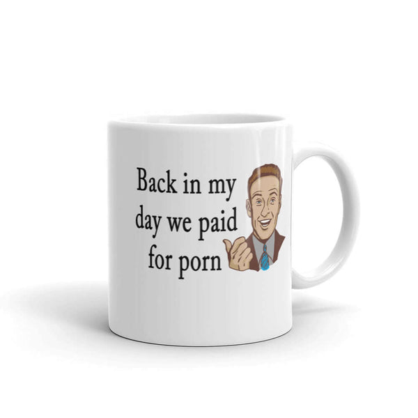 Funny back in my day we paid for porn Mug