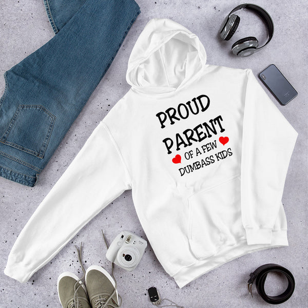 Proud parent of a few dumbass kids funny parenting humor Unisex Hoodie