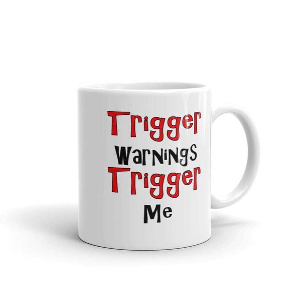 Trigger warnings trigger me snarky mug
