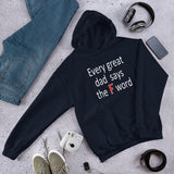 Funny dad humor Unisex Hoodie. Every great dad says the F word.