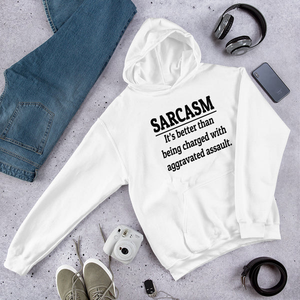 Sarcasm is better than being charged with assault funny Unisex Hoodie