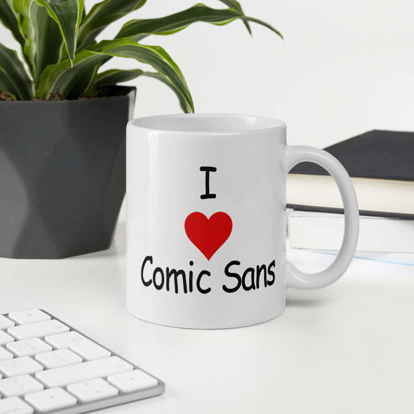 I love comic sans font joke mug