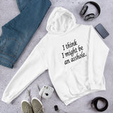I might be an asshole sarcastic Unisex Hoodie