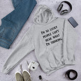 So lucky people can't hear what I'm thinking sarcastic unisex hoodie