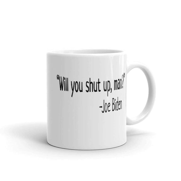 Funny Joe Biden Will you shut up man presidential debate quote ceramic coffee mug