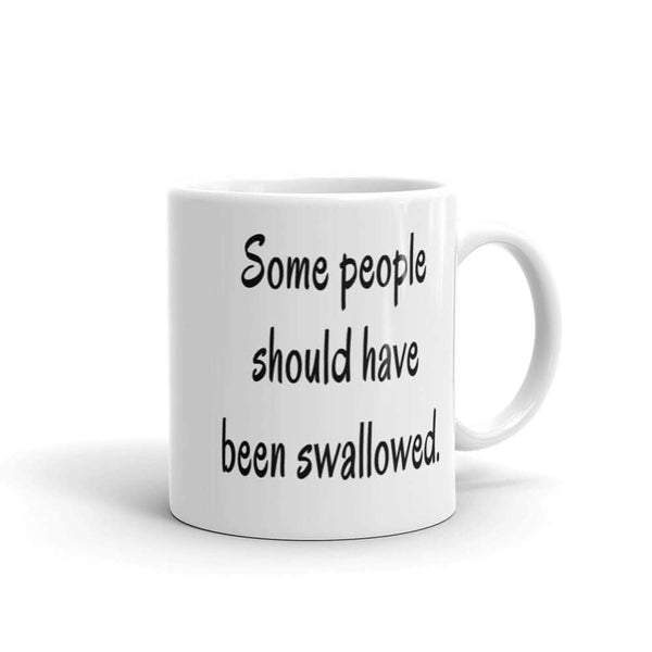 Some people should have been swallowed sexual humor mug