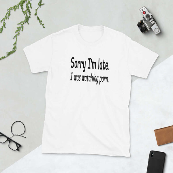 Sorry I'm late, I was watching porn funny Short-Sleeve Unisex T-Shirt