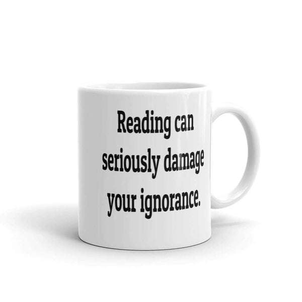 Reading can damage your ignorance sarcastic Mug