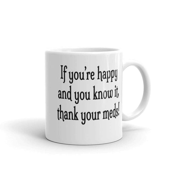 If you're happy and you know it thank your meds funny mug