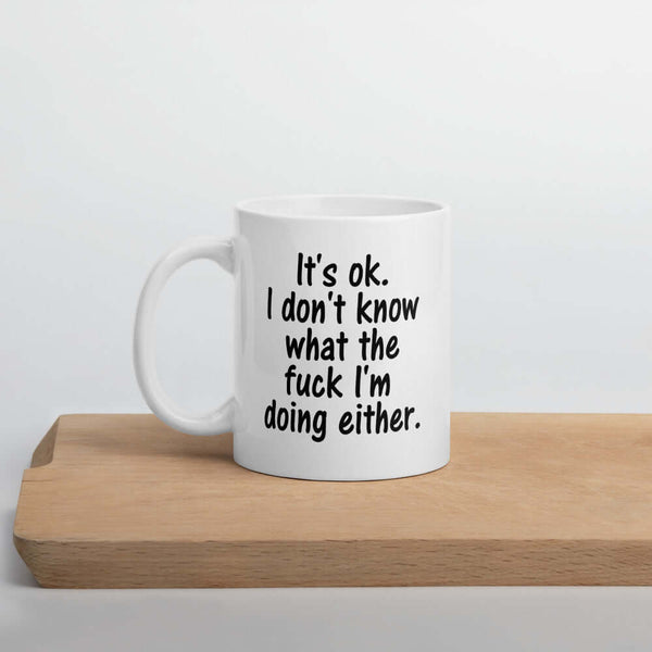 It's ok, I don't know WTF I'm doing either motivational funny mug