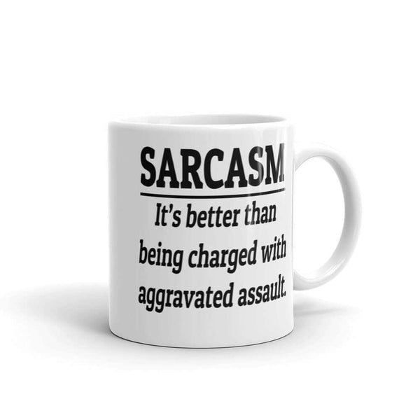 Sarcasm is better than being charged with aggravated assault funny mug