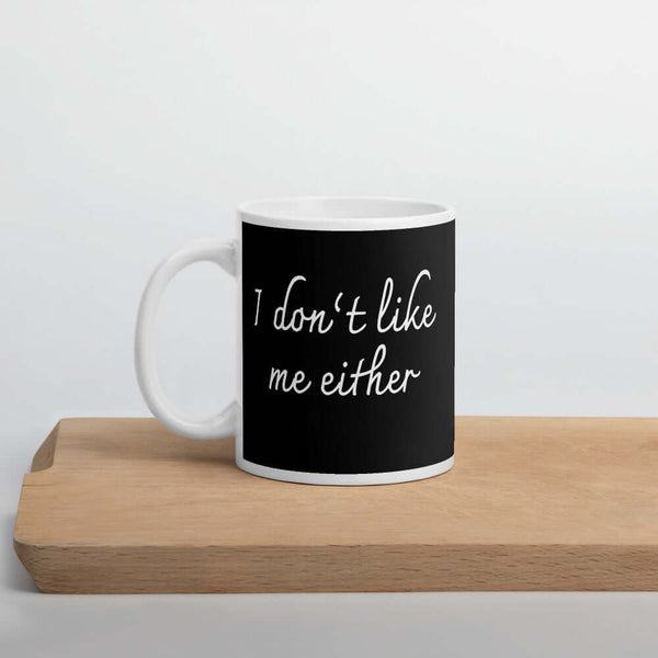 I don't like me either funny self deprecating humor coffee mug