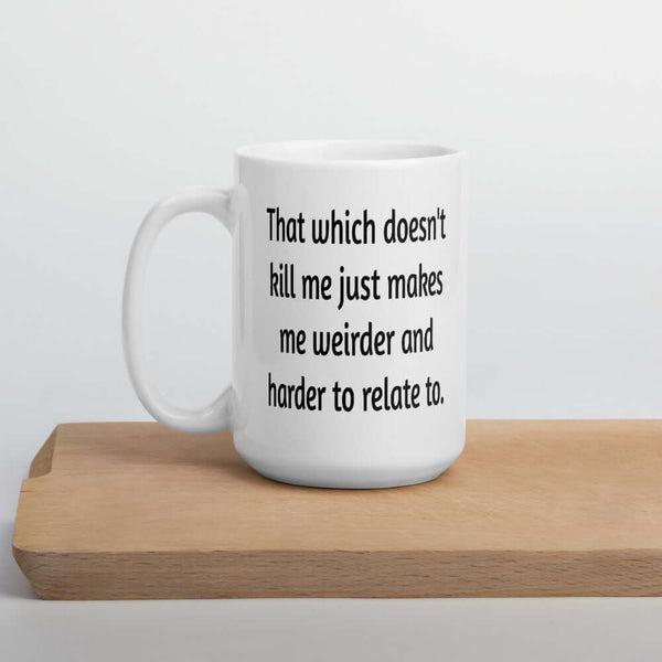 That which doesn't kill me funny coffee mug