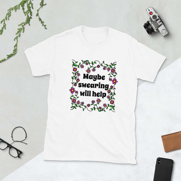Maybe swearing will  help funny profanity Short-Sleeve Unisex T-Shirt